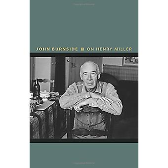 On Henry Miller - Or - How to Be an Anarchist by John Burnside - 97806