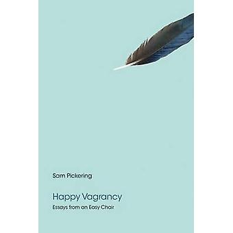 Happy Vagrancy - Essays from an Easy Chair by Sam Pickering - 97816219