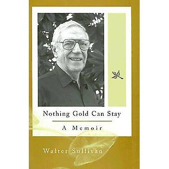 Nothing Gold Can Stay - A Memoir by Walter Sullivan - 9780826216311 Bo