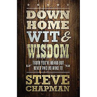 Down Home verstand en wijsheid: waarheid je hebt gehoord maar nooit betaald geen gedachten te