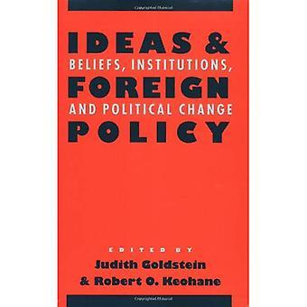 Ideen und Außenpolitik: Überzeugungen, Institutionen und politischen Wandel (Cornell Studien in der politischen Ökonomie)