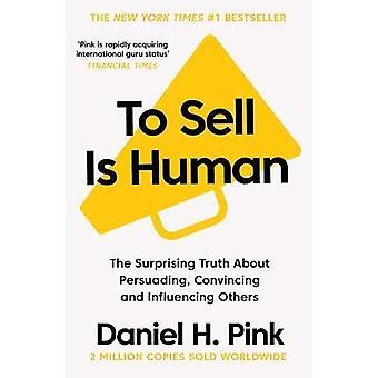 Å selge er menneskelige: The overraskende sannheten om overtale, overbevisende og påvirke andre