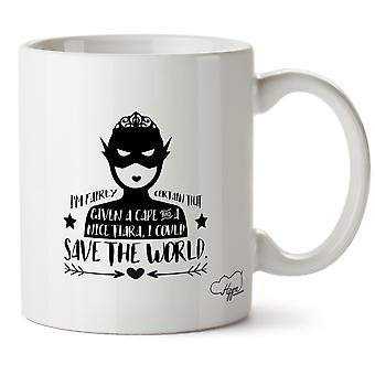 Hippowarehouse I'm Fairly Certain That Given A Cape And A Nice Tiara, I Could Save The World Printed Mug Cup Ceramic 10oz