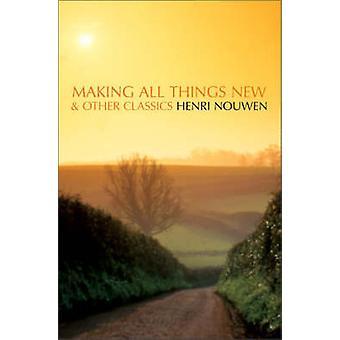 Alle dingen nieuwe en andere klassiekers maken door Henri Nouwen