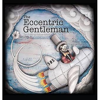 The Eccentric Gentleman by Schweitzer & Jeffrey R