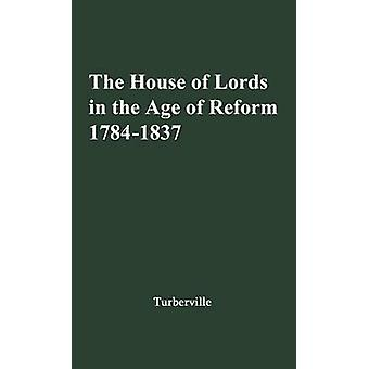 The House of Lords in the Age of Reform 17841837 With an Epilogue on Aristocracy and the Advent of Democracy 18371867 by Turberville & Arthur Stanley