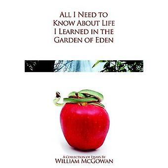 All I Need to Know About Life I Learned in the Garden of Eden by McGowan & William