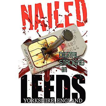 Nailed  Digital Stalking in Leeds Yorkshire England by McCann & Mick