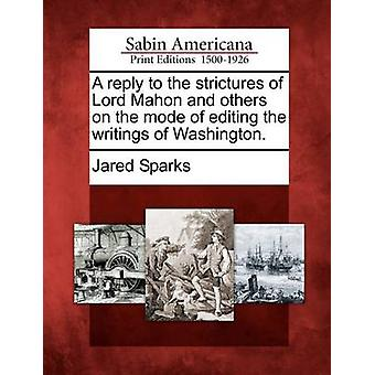 A reply to the strictures of Lord Mahon and others on the mode of editing the writings of Washington. by Sparks & Jared