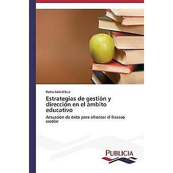ESTRATEGIAS de gestin y dirección nl el mbito educativo door Adalid Ruiz Pedro