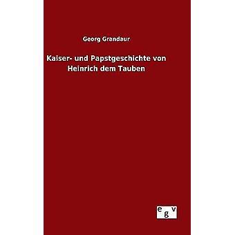 Kaiser und Papstgeschichte von Heinrich dem Tauben por Grandaur y Georg