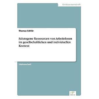 Salutogene Ressourcen von Arbeitslosen im steigende und individuellen Kontext par Schlr & Thomas