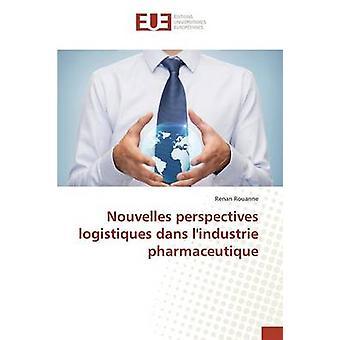 Nouvelles perspectives logistiques dans lindustrie pharmaceutique by Rouanne Renan