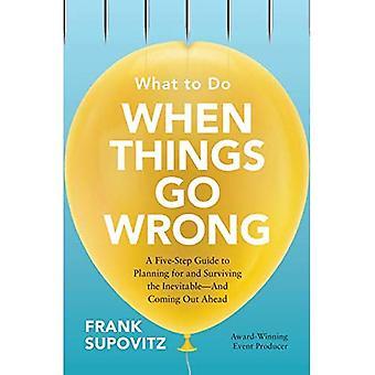 Wat te doen als er iets mis gaat: een vijf-stap handleiding voor de planning en het overleven van de onvermijdelijke-en coming out vooruit