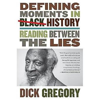 Defining Moments in Black History - Reading Between the Lies by Dick G