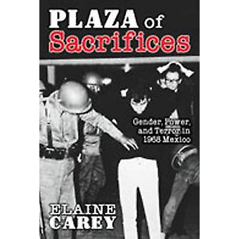Plaza of Sacrifices - Gender - Power - and Terror in 1968 Mexico by El