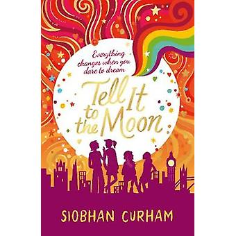 Tell It to the Moon by Siobhan Curham - 9781406366150 Book