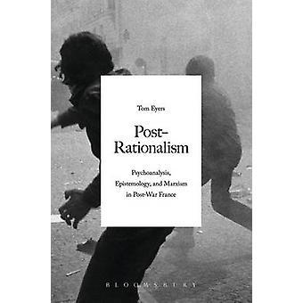Post-Rationalism - Psychoanalysis - Epistemology - and Marxism in Post