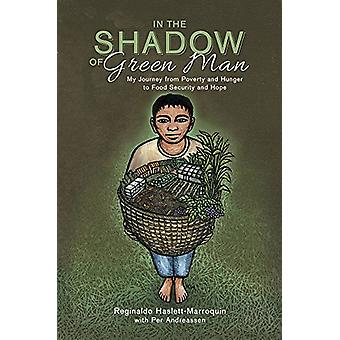 In the Shadow of Green Man - My Journey from Poverty and Hunger to Foo