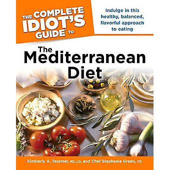 The Complete Idiot's Guide to the Mediterranean Diet by Kimberly A Te