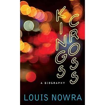 Kings Cross - A biography by Louis Nowra - 9781742233260 Book