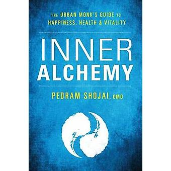 Inner Alchemy - The Urban Monk's Guide for Happiness - Health - and Vi
