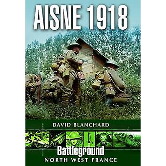 Aisne 1918 by David Blanchard - 9781783376056 Book