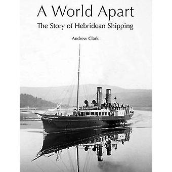A World Apart - The Story of Hebridean Shipping by Andrew Clark - 9781