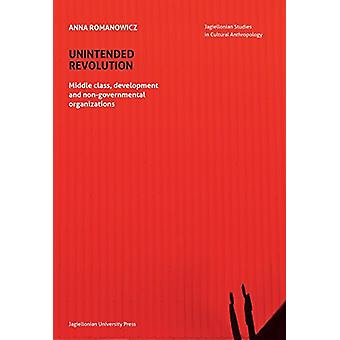 Unintended Revolution - Middle Class - Development - and Non-Governme