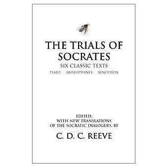 The Trials of Socrates: Six Classic Texts
