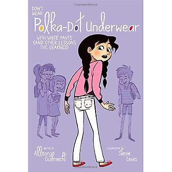 Don ' t Wear Polka-dot fehérnemű: a fehér nadrág (és egyéb tanulságok I ' ve tanult)