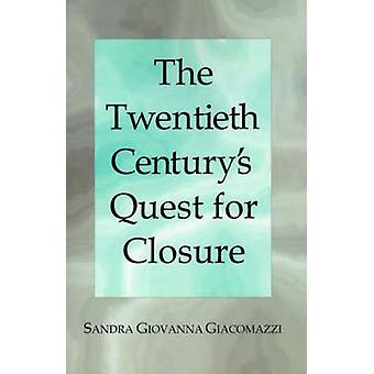 The Twentieth Centurys Quest for Closure by Giacomazzi & Sandra G.