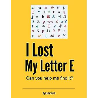 I Lost My Letter E Can You Help Me Find It by Smith & Paula Gayle