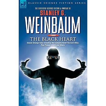 THE BLACK HEART  Classic Strange Tales Including the Complete Novel The Dark Other Plus Proteus Island and Others by WEINBAUM & STANLEY & G
