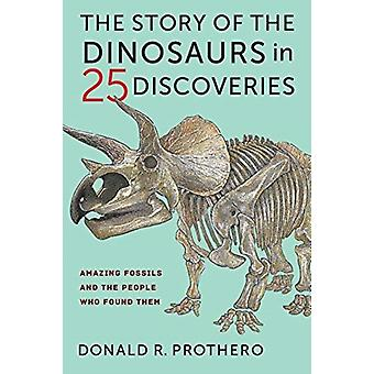 Story of the Dinosaurs in 25 Discoveries by Donald Prothero