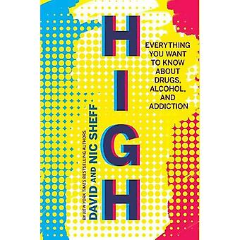 High Everything You Ever Wanted to Know About Drugs Alcohol and Addiction by Sheff & David