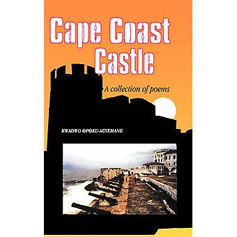 Cape Coast Castle. A Collection of Poems by OpokuAgyemang & Kwadwo