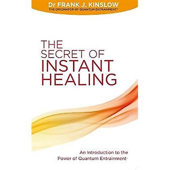 Secret of Instant Healing by Kinslow & Frank J