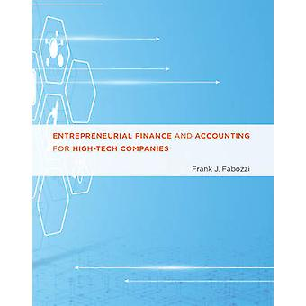 Entrepreneurial Finance and Accounting for HighTech Companies by Frank J. Fabozzi
