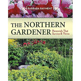 Northern Gardener  Perennials That Survive amp Thrive by Photographs by Darwin Paton Barbara Rayment