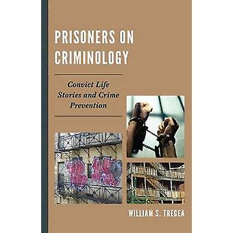 Gefangene auf Criminology Convict Life Stories and Crime Prevention von Tregea & William