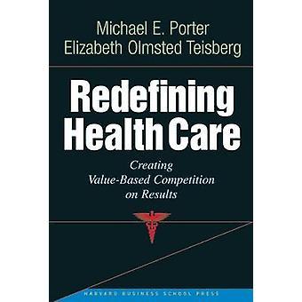 Omdefiniera hälso-och sjukvård - en värdebaserad konkurrens på resultat b