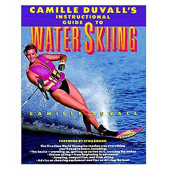 Camille Duvalls Instructional Guide to Water Skiing by Duvall & Camille