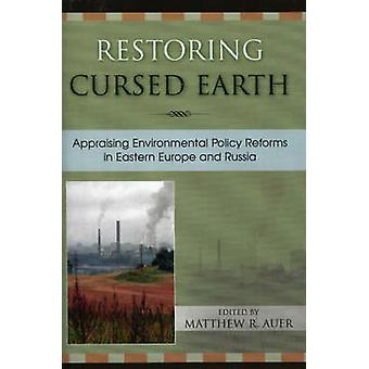 Restoring Cursed Earth by Contributions by Joshua E Abrams & Contributions by Matthew R Auer & Contributions by Ruth Greenspan Bell & Contributions by Susan Legro & Contributions by M Cristina Novac
