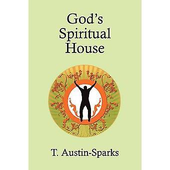 Gods Spiritual House by AustinSparks & T.