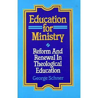 Education for Ministry Reform and Renewal in Theological Education by Schner & George