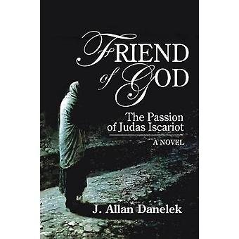 Friend of God The Passion of Judas Iscariot by Danelek & J. Allen