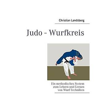 Judo WurfkreisEin methodisches System zum Lehren und Lernen von WurfTechniken by Landsberg & Christian