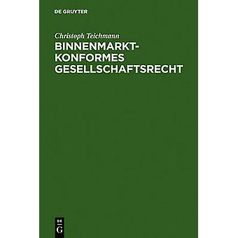 Binnenmarktkonformes Gesellschaftsrecht by Teichmann & Christoph