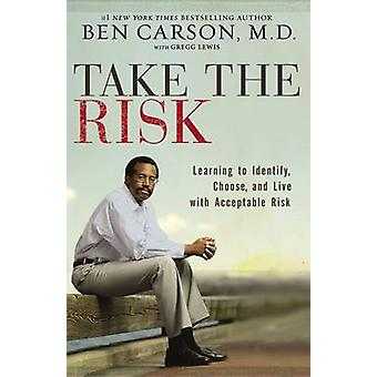 Take the Risk Learning to Identify Choose and Live with Acceptable Risk by Carson & M.D. & Ben